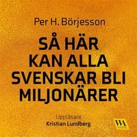 Så här kan alla svenskar bli miljonärer - Per H. Börjesson