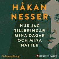 Hur jag tillbringar mina dagar och mina nätter - Håkan Nesser