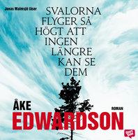 Svalorna flyger så högt att ingen längre kan se dem - Åke Edwardson
