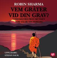 Vem gråter vid din grav? - Robin Sharma