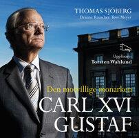 Carl XVI Gustaf: den motvillige monarken - Deanne Rauscher,Thomas Sjöberg,Tove Meye