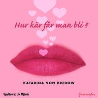 Hur kär får man bli? - Katarina von Bredow
