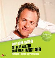 Det blir alltid som man tänkt sig : Handbok i mental styrketräning - Olof Röhlander