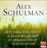 Att vara med henne är som att springa uppför en sommaräng utan att bli det minsta trött - Alex Schulman