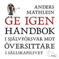 Ge igen : handbok i självförsvar mot översittare i sällskapslivet - Anders Mathlein