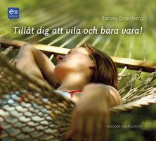 Tillåt dig att vila och bara vara! - Övningar för en lugnare vardag - Barbro Bronsberg