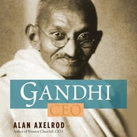 Gandhi CEO: 14 Principles to Guide & Inspire Modern Leaders - Alan Axelrod