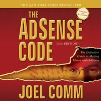 The AdSense Code 2nd Edition: The Definitive Guide to Making Money with AdSense - Joel Comm