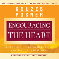 Encouraging the Heart: A Leader's Guide to Rewarding and Recognizing Others - Barry Z. Posner,James M. Kouzes