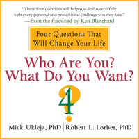 Who Are You? What Do You Want?: A Journey for the Best of Your Life - Robert Lorber,Mick Ukleja