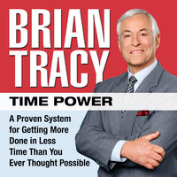 Time Power: A Proven System for Getting More Done in Less Time Than You Ever Thought Possible - Brian Tracy