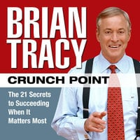 Crunch Point: The 21 Secrets to Succeeding When It Matters Most - Brian Tracy