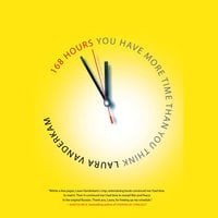 168 Hours: You Have More Time Than You Think - Laura Vanderkam