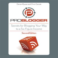 ProBlogger: Secrets for Blogging Your Way to a Six-Figure Income - Chris Garrett, Darren Rowse