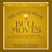 The Little Book of Bull Moves: How to Keep Your Portfolio Up When the Market is Up, Down, or Sideways - Peter D. Schiff