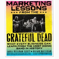 Marketing Lessons from the Grateful Dead: What Every Business Can Learn from the Most Iconic Band in History - Brian Halligan,David Meerman Scott,Bill Walton