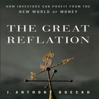 The Great Reflation: How Investors Can Profit From the New World of Money - Anthony J Boeckh