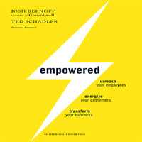 Empowered: Unleash Your Employees, Energize Your Customers, and Transform Your Business - Josh Bernoff,Ted Schadler