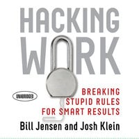 Hacking Work: Breaking Stupid Rules for Smart Results - Josh Klein,Bill Jensen