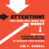 Attention! This Book Will Make You Money - Jim F. Kukral