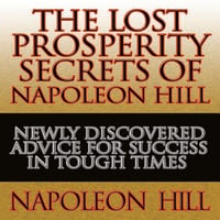 The Lost Prosperity Secrets of Napoleon Hill: Newly Discovered Advice for Success in Tough Times - Napoleon Hill