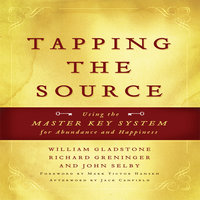 Tapping the Source: Using the Master Key System for Abundance and Happiness - Jack Canfield, Mark Victor Hansen, William Gladstone, Richard Greninger, John Selby