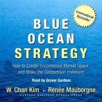 Blue Ocean Strategy - W. Chan Kim,Reneé Mauborgne
