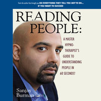 Reading People: A Master Hypnotherapist's Guide to Understanding People in 60 Seconds! - Sanjay Burman