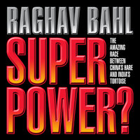 Super Power: The Amazing Race Between China's Hare and India's Tortoise - Raghav Bahl