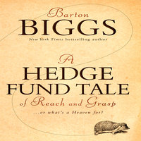 A Hedge Fund Tale of Reach and Grasp: … Or What's a Heaven For - Barton Biggs