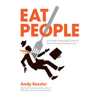 Eat People: An Unapologetic Plan for Entrepreneurial Success - Andy Kessler
