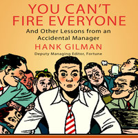 You Can't Fire Everyone: And Other Insights from an Accidental Manager - Hank Gilman