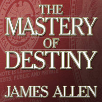 The Mastery of Destiny - James Allen