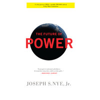The Future Power: Its Changing Nature and Use in the Twenty-first Century - Joseph Nye