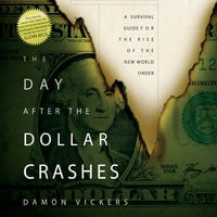 The Day After the Dollar Crashes: A Survival Guide for the Rise of the New World Order - Damon Vickers
