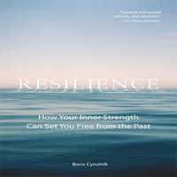 Resilience: How Your Inner Strength Can Set You Free from the Past - Boris Cyrulink