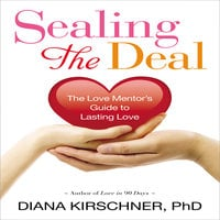 Sealing the Deal: The Love Mentor's Guide to Lasting Love - Diana Kirschner (Ph.D.)
