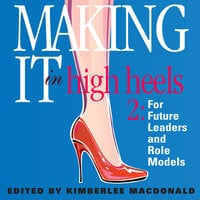 Making It in High Heels 2: For Future Leaders and Role Models - Kimberlee MacDonald