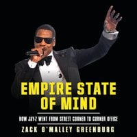 Empire State Mind: How Jay-Z Went from Street Corner to Corner Office - Zach O'Malley Greenburg