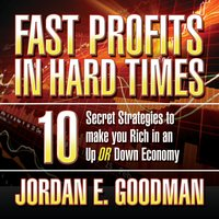Fast Profits in Hard Times: 10 Secret Strategies to Make You Rich in an Up or Down Economy - Jordan E. Goodman