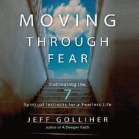 Moving Through Fear: Cultivating the 7 Spiritual Instincts for a Fearless Life - Jeff Golliher