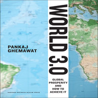 World 3.0: Global Prosperity and How to Achieve it - Pankaj Ghemewat