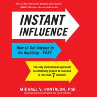Instant Influence: How to Get Anyone to Do Anything – Fast - Michael Pantalon