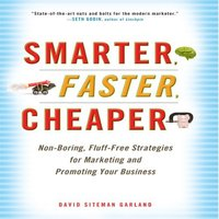 Smarter, Faster, Cheaper: Non-Boring, Fluff-Free Strategies for Marketing and Promoting Your Business - David Sitemen Garland