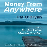 Money from Anywhere - Joe Vitale, Pat O'Bryan, Marlon Sanders