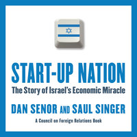 Start-Up Nation: The Story of Israel's Economic Miracle - Saul Singer,Dan Senor