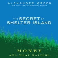 The Secret of Shelter Island: Money and What Matters - Alexander Green