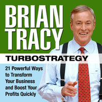 TurboStrategy: 21 Powerful Ways to Transform Your Business and Boost Your Profits Quickly - Brian Tracy