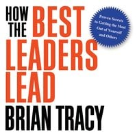 How the Best Leaders Lead - Brian Tracy