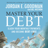 Master Your Debt: Slash Your Monthly Payments and Become Debt Free - Jordan E. Goodman